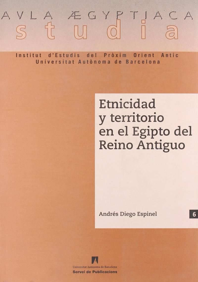 Etnicidad y territorio en el Egipto del Reino Antiguo (Aula Aegyptiaca Studia) de Andrés Diego Espinel
