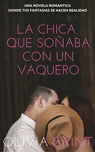 NOVELAS ROMANTICAS PARA LEER ONLINE: La Chica que Soñaba con un Vaquero, de Olivia Saint