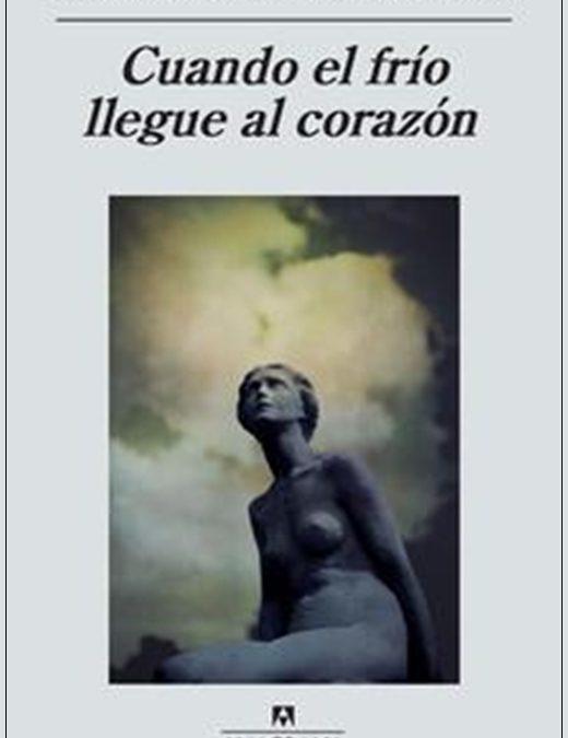 CUANDO EL FRÍO LLEGUE AL CORAZÓN, de Manuel Gutiérrez Aragón.