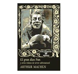 DE ARTHUR MACHEN: EL GRAN DIOS PAN Y OTROS RELATOS DE TERROR SOBRENATURAL
